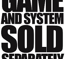 Game and System Sold Separately by shadeprint