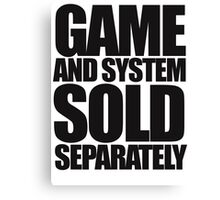 Game and System Sold Separately Canvas Print