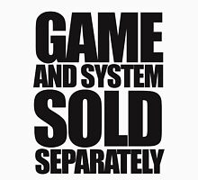 Game and System Sold Separately Unisex T-Shirt