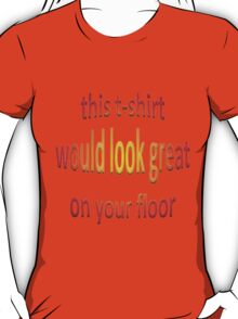 This T-Shirt Would Look Great On Your Floor T-Shirt