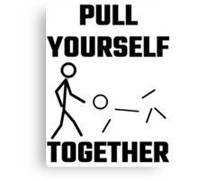 Pull Yourself Together Canvas Print
