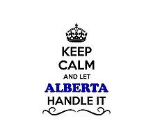 Keep Calm and Let ALBERTA Handle it Photographic Print