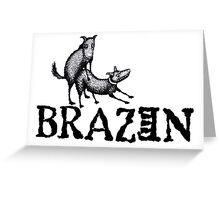 Brazen Greeting Card