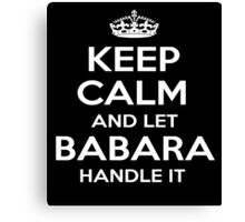 KEEP CALM AND LET BABARA HANDLE IT Canvas Print