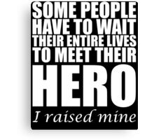 SOME PEOPLE WAIT THEIR ENTIRE LIVES TO MEET THEIR HERO Canvas Print