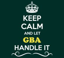 Keep Calm and Let GBA Handle it by gradyhardy