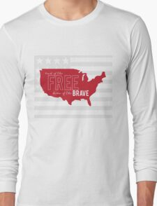 Land of The FREE, home of The BRAVE Long Sleeve T-Shirt