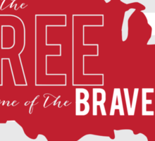 Land of The FREE, home of The BRAVE Sticker