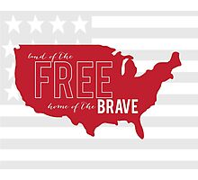 Land of The FREE, home of The BRAVE Photographic Print