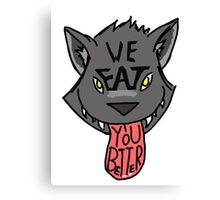We EAT you better Canvas Print