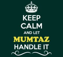 Keep Calm and Let MUMTAZ Handle it T-Shirt
