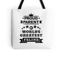 Proud parent of world's greatest feline shirts and phone cases  Tote Bag
