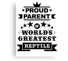 Proud parent of world's greatest reptile shirts and phone cases (black text) Canvas Print