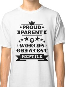 Proud parent of world's greatest reptile shirts and phone cases (black text) Classic T-Shirt