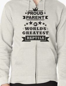 Proud parent of world's greatest reptile shirts and phone cases (black text) Zipped Hoodie