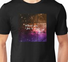 Without you I fall to pieces Unisex T-Shirt