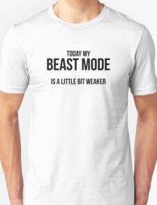 TODAY MY BEAST MODE IS A LITTLE BIT WEAKER Unisex T-Shirt