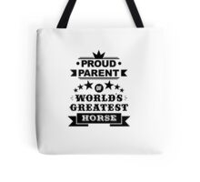 Proud parent of world's greatest horse shirts and phone cases Tote Bag