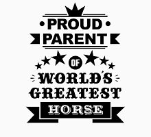 Proud parent of world's greatest horse shirts and phone cases Unisex T-Shirt