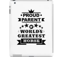 Proud parent of world's greatest horse shirts and phone cases iPad Case/Skin