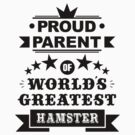 Proud parent of world's greatest hamster shirts and phone cases by moonshine and lollipops