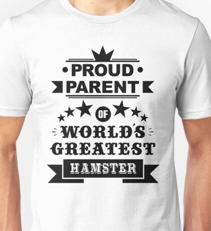 Proud parent of world's greatest hamster shirts and phone cases Unisex T-Shirt