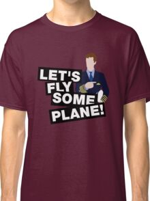 Let's fly some plane Classic T-Shirt