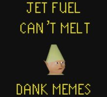 JET FUEL CAN'T MELT DANK MEMES by BoggyBirdcage