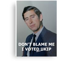Don't Blame Me, I Voted UKIP Metal Print