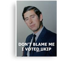 Don't Blame Me, I Voted UKIP Canvas Print