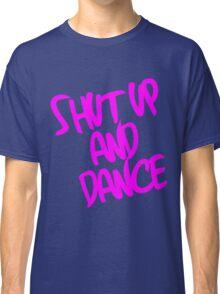 Shut Up And Dance - Pink Classic T-Shirt