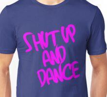 Shut Up And Dance - Pink Unisex T-Shirt