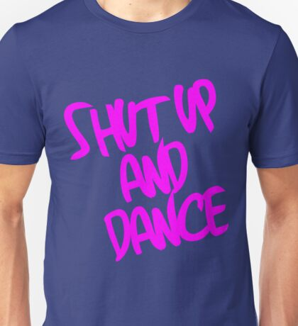 Shut Up And Dance - Pink Unisex T-Shirt