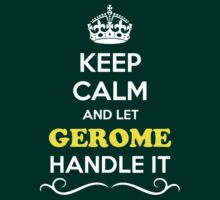 Keep Calm and Let GEROME Handle it by gradyhardy