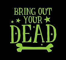 BRING OUT YOUR DEAD green Halloween funny design by jazzydevil