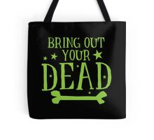 BRING OUT YOUR DEAD green Halloween funny design Tote Bag