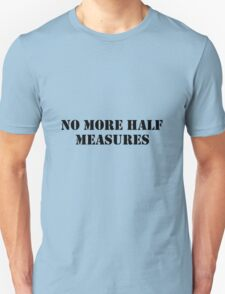 Half measures black Unisex T-Shirt