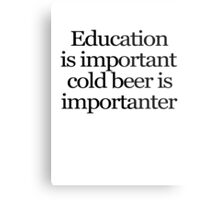 Education is important cold beer is importanter Metal Print