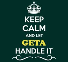 Keep Calm and Let GETA Handle it by gradyhardy