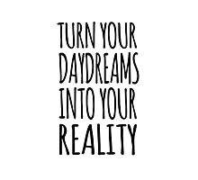 TURN YOUR DAYDREAMS INTO YOUR REALITY Photographic Print