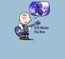 Missin the man! Unisex T-Shirt