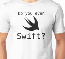 Do you even Swift? - Black Text Unisex T-Shirt