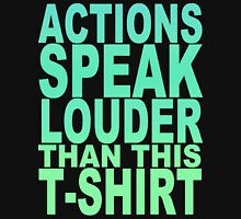 ACTIONS SPEAK LOUDER THAN THIS... Unisex T-Shirt