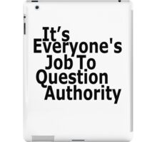 It's everyone's job to question authority iPad Case/Skin