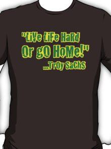 """Live Life Hard"" ...Troy Sachs, Funny T-Shirt"