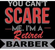 You Can't Scare Me. I'm A Retired Barber - TShirts & Hoodies Photographic Print