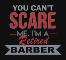 You Can't Scare Me. I'm A Retired Barber - TShirts & Hoodies by funnyshirts2015