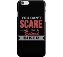 You Can't Scare Me. I'm A Retired Biker - TShirts & Hoodies iPhone Case/Skin