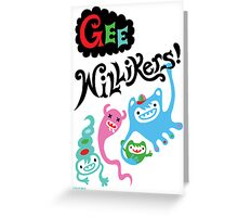 Gee Willikers - card Greeting Card