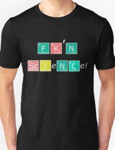 FK'N Science shirt! Unisex T-Shirt